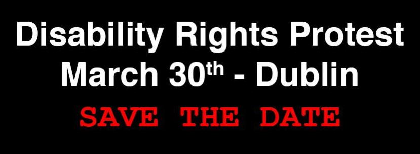 Disability Rights Protest March 30th Dublin Save The Date